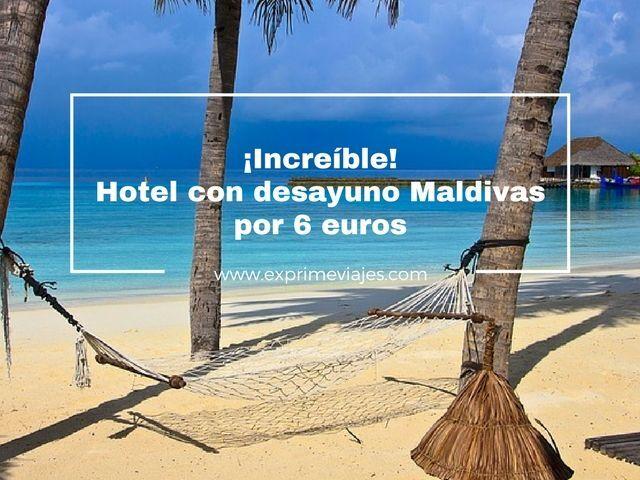¡INCREÍBLE! HOTEL EN MALDIVAS CON DESAYUNO POR 6EUROS