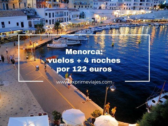 MENORCA: VUELOS + 4 NOCHES POR 122EUROS