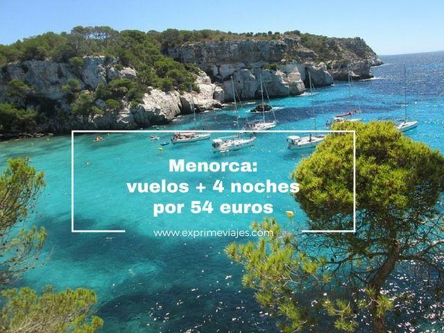 ¡LOCURA! MENORCA: VUELOS + 4 NOCHES POR 54EUROS
