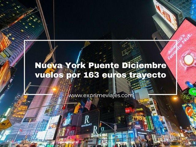 VUELOS A NUEVA YORK PUENTE DICIEMBRE POR 163EUROS TRAYECTO