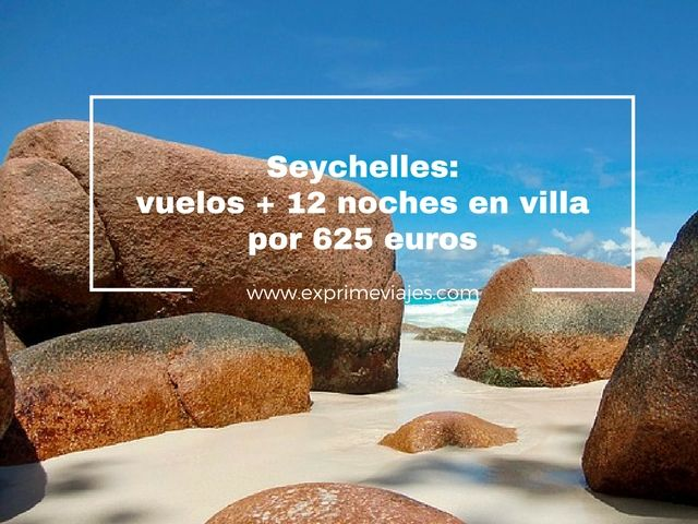 SEYCHELLES: VUELOS + 12 NOCHES EN VILLA POR 625EUROS
