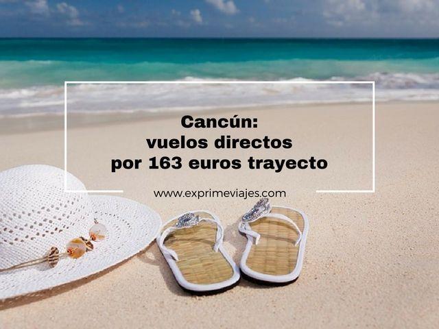 Cancún vuelos directos 163 euros trayecto