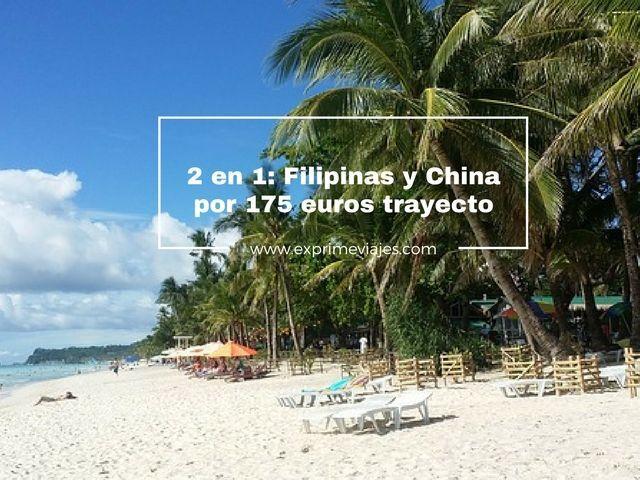 2 EN 1: VUELOS A FILIPINAS Y CHINA POR 175EUROS TRAYECTO