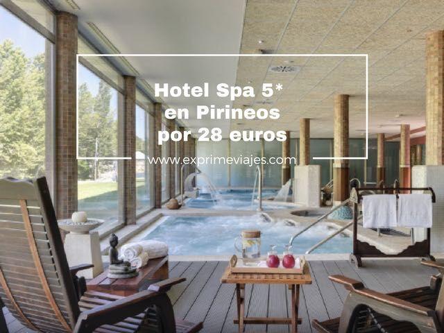 HOTEL SPA 5* EN PIRINEOS POR 28EUROS