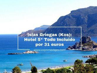 islas griegas kos hotel 5* todo incluido 31 euros