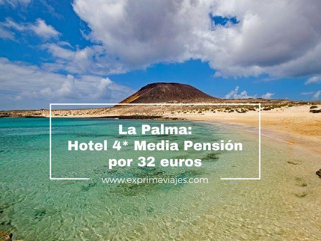 la palma hotel 4* media pensión 32 euros