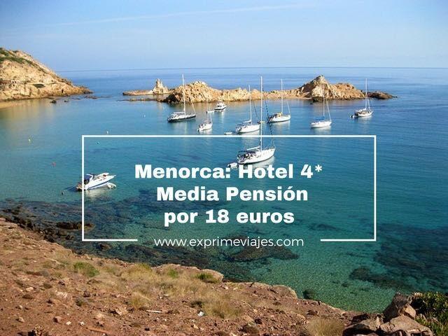 menorca hotel 4* media pension por 18 euros