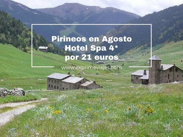 pirineos en agosto hotel spa 4* por 21 euros