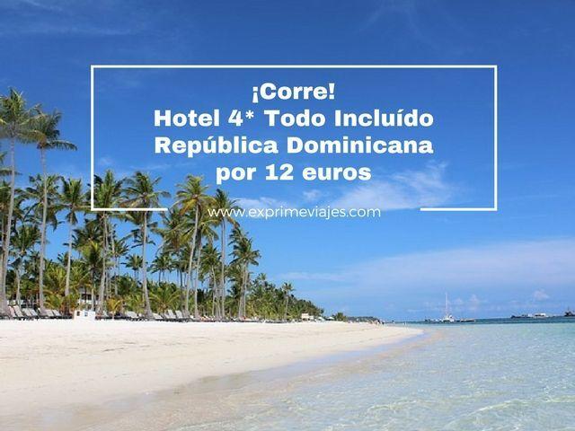 ¡CORRE! REPÚBLICA DOMINICANA: HOTEL 4* TODO INCLUIDO POR 12EUROS