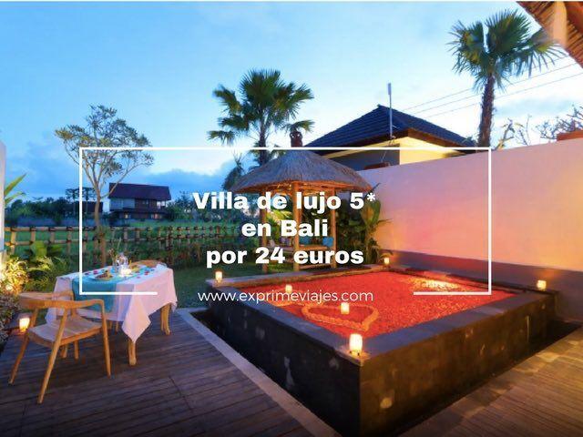 villa de lujo 5* en bali por 24 euros