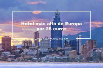 hotel 4* mas alto de europa benidorm por 25 euros