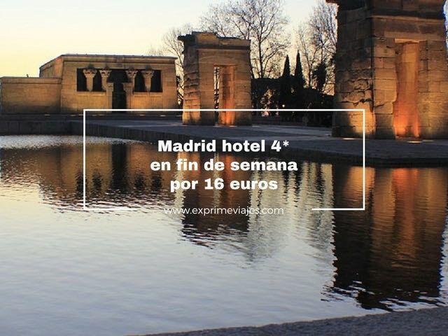 madrid hotel 4* en fin de semana por 16 euros