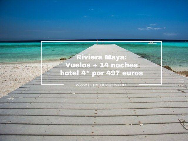 riviera maya- vuelos + 14 noches hotel 4* por 497 euros