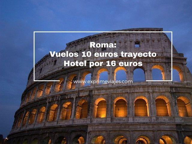 roma vuelos 10 euros hotel 16 euros