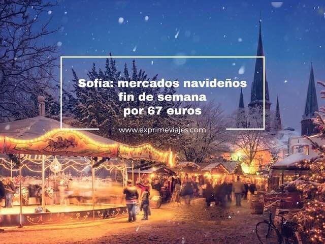 FIN DE SEMANA MERCADOS NAVIDEÑOS SOFÍA POR 67EUROS