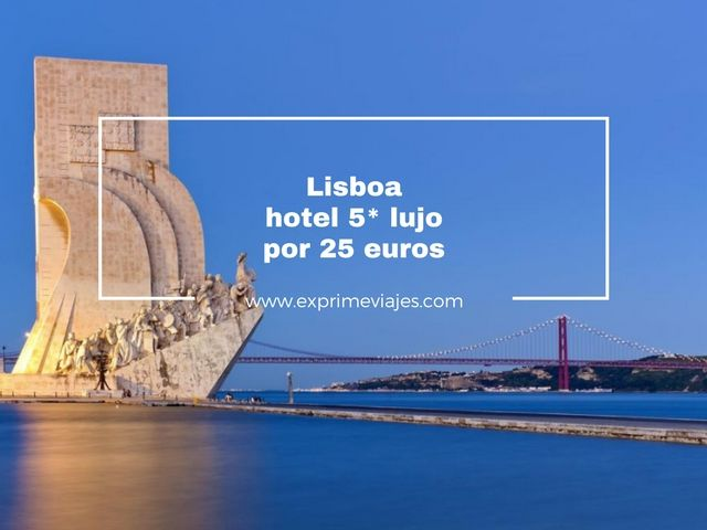 ¡CORRE! HOTEL 5* LUJO LISBOA POR 25EUROS