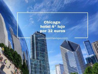 chicago hotel 4* lujo 32 euros