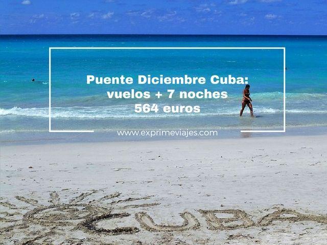 CUBA PUENTE DICIEMBRE: VUELOS + 7 NOCHES POR 564EUROS