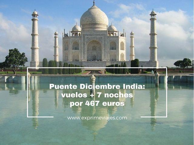 puente diciembre india vuelos 7 noches 467 euros