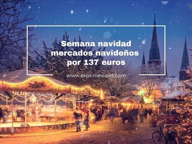 semana navidad mercados navideños por 137 euros