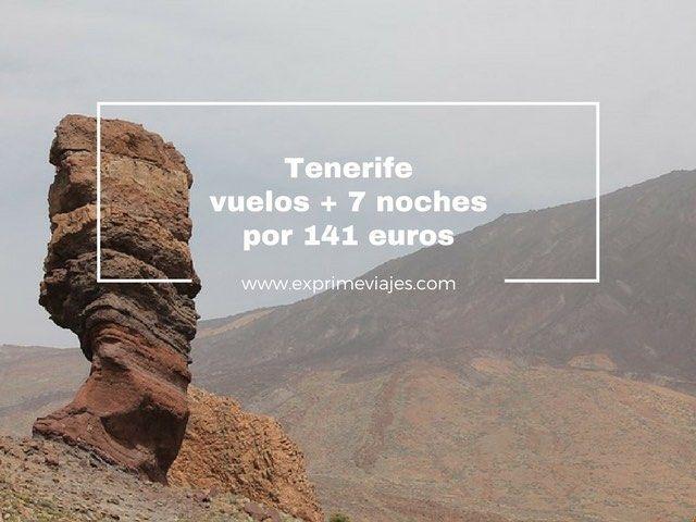 TENERIFE: VUELOS + 7 NOCHES POR 141EUROS