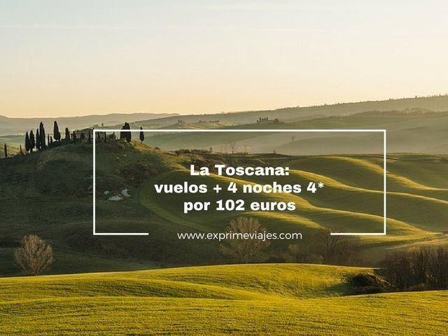 TOSCANA: VUELOS + 4 NOCHES 4* POR 102EUROS