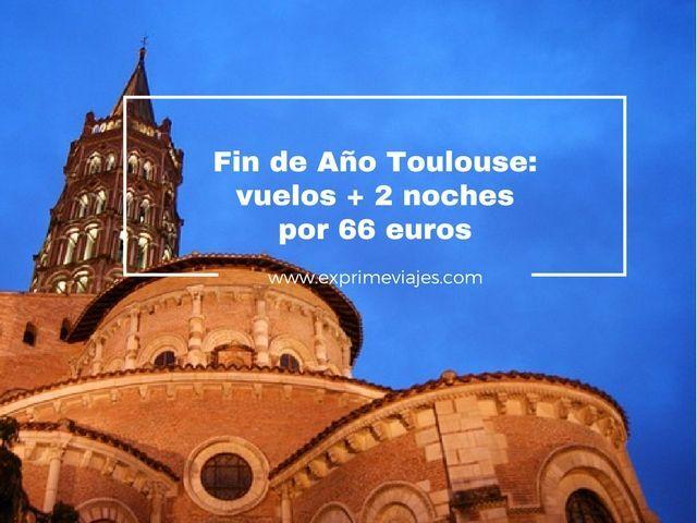 FIN DE AÑO TOULOUSE: VUELOS + 2 NOCHES POR 66EUROS