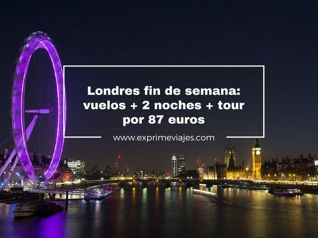 Londres fin de semana vuelos + 2 noches + tour por 87 euros