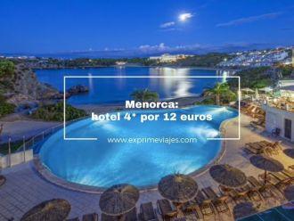 Menorca hotel 4* por 12 euros