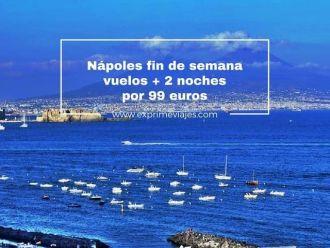 Nápoles fin de semana- vuelos + 2 noches por 99 euros