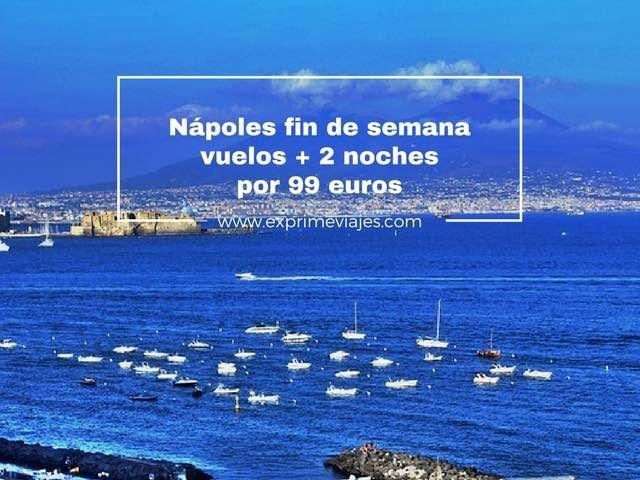 NÁPOLES FIN DE SEMANA: VUELOS + 2 NOCHES POR 99EUROS