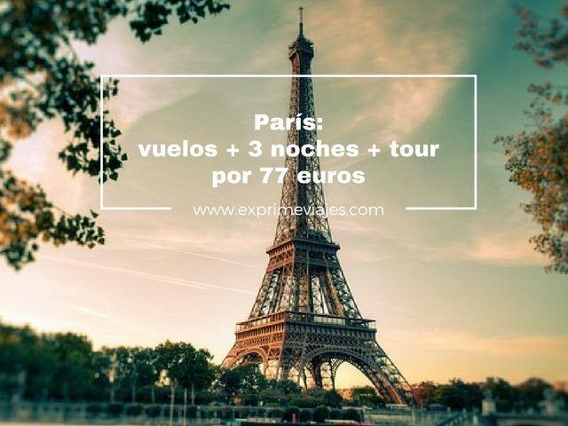 PARÍS: VUELOS + 3 NOCHES + TOUR POR 77EUROS