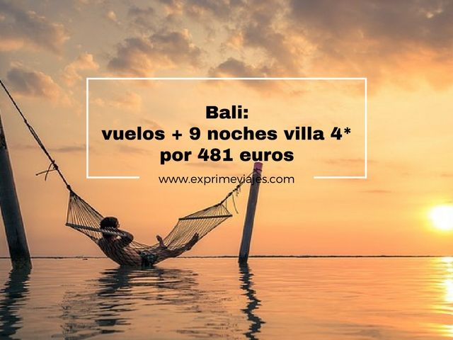 bali vuelos 9 noches villa 4* 481 euros