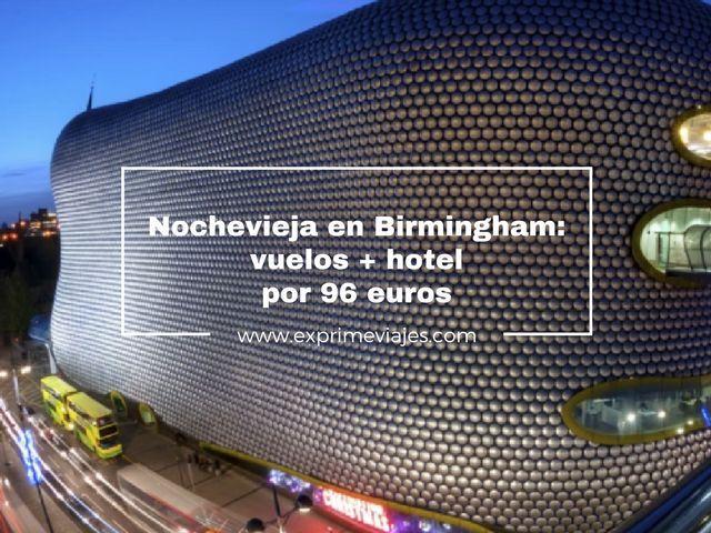 NOCHEVIEJA BIRMINGHAM: VUELOS + HOTEL POR 96EUROS