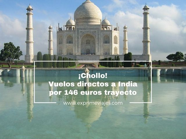 india chollo vuelos directos 146 euros