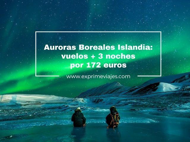 islandia auroras boreales vuelos 3 noches 172 euros