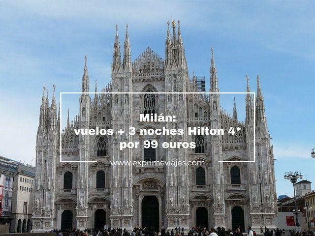 milán vuelos 3 noches hilton 99 euros