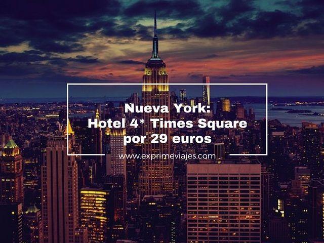 NUEVA YORK: HOTEL 4* TIMES SQUARE POR 29EUROS