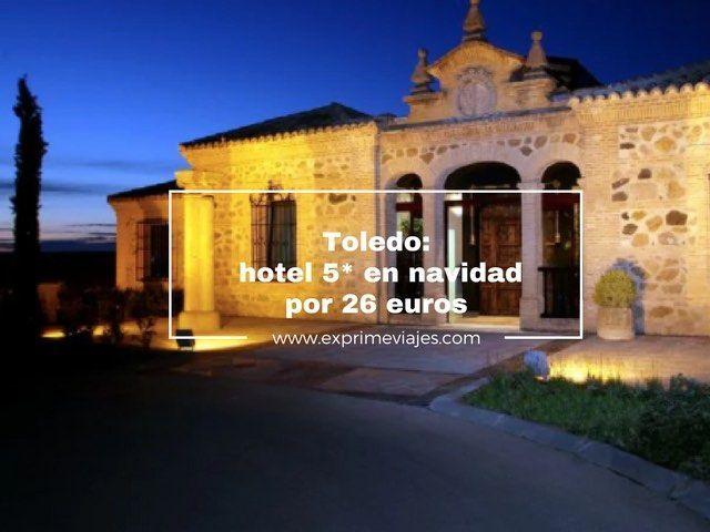 toledo hotel 5* en navidad por 26 euros