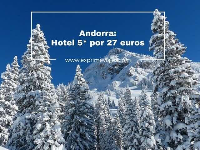¡RÁPIDO! HOTEL 5* ANDORRA POR 27EUROS