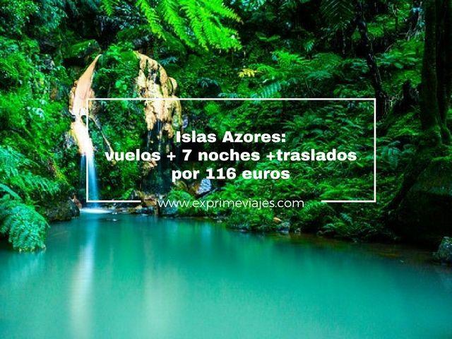 ¡WOW! ISLAS AZORES: VUELOS + 7 NOCHES + TRASLADOS POR 116EUROS