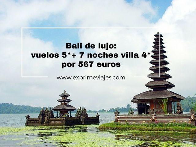 BALI DE LUJO: VUELOS 5* DESDE MADRID + 7 NOCHES VILLA 4* POR 567EUROS