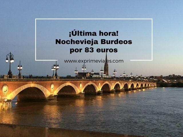 ¡ÚLTIMA HORA! NOCHEVIEJA BURDEOS POR 83EUROS