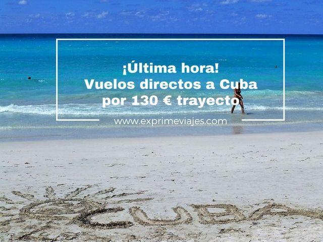 ¡ÚLTIMA HORA! VUELOS DIRECTOS A CUBA POR 130EUROS TRAYECTO