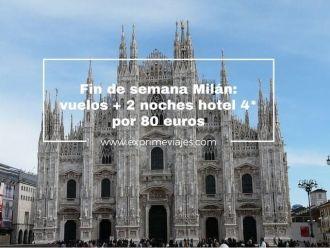 fin de semana milán vuelos + 2 noches hotel 4* por 80 euros