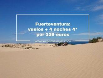 fuerteventura vuelos + 4 noches 4* por 129 euros