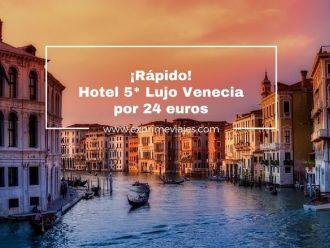 venecia tarifa error hotel 5* lujo venecia 24 euros