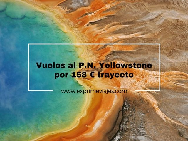 yellowstone vuelos 158 euros trayecto