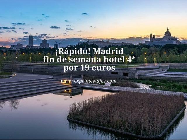 ¡RÁPIDO! MADRID FIN DE SEMANA: HOTEL 4* POR 19EUROS