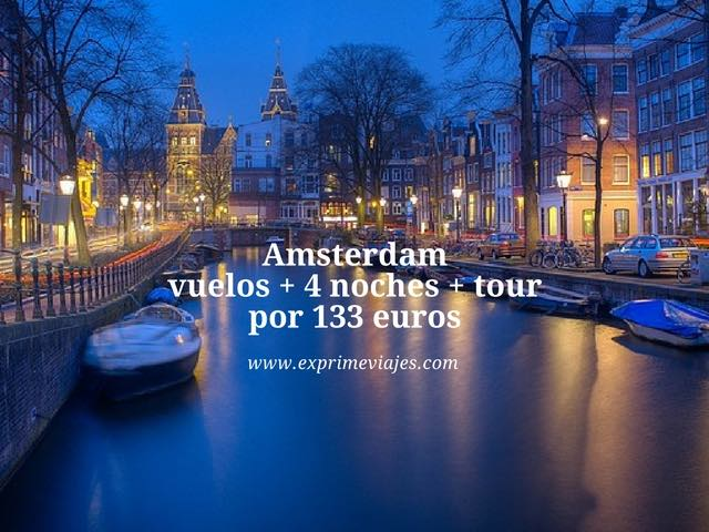 Amsterdam vuelos + 4 noches + tour por 133 euros